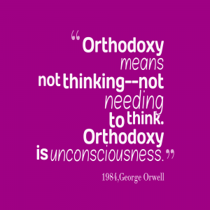 Orthodoxy-means-not-thinking-not-needing_1984-George-Orwell